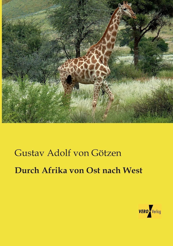 Gustav Adolf Von Gotzen Durch Afrika Von Ost Nach West julius von voss florens abentheuer in afrika und ihre heimkehr nach paris erster band