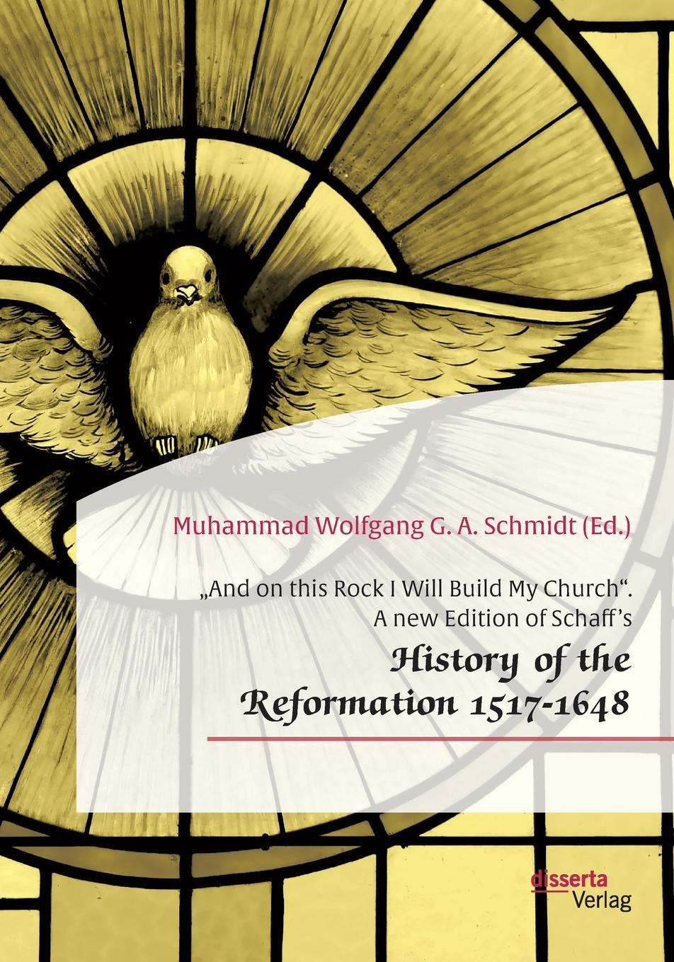 Muhammad Wolfgang G. A. Schmidt .And on this Rock I Will Build My Church. A new Edition of Schaff.s .History of the Reformation 1517-1648 kenneth appold g the reformation a brief history
