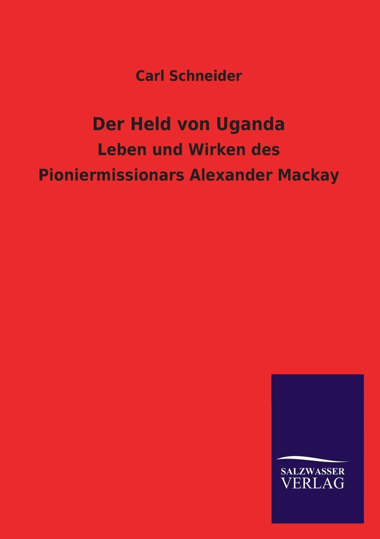 Carl Schneider Der Held von Uganda
