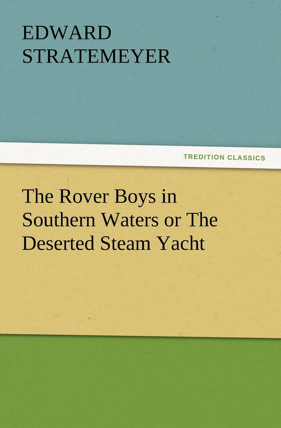 Edward Stratemeyer The Rover Boys in Southern Waters or the Deserted Steam Yacht stratemeyer edward the rover boys in southern waters or the deserted steam yacht
