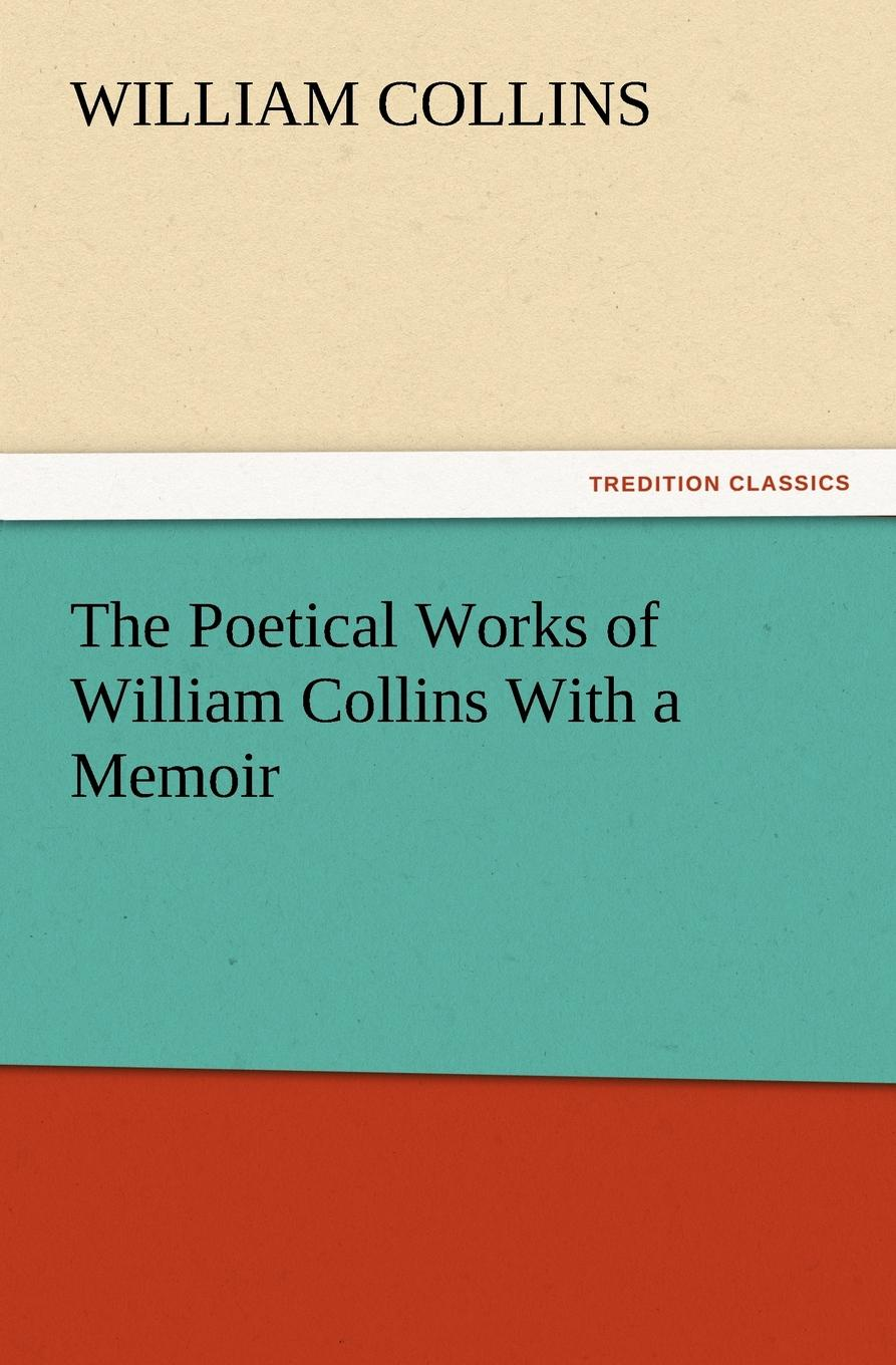 William Collins The Poetical Works of William Collins with a Memoir