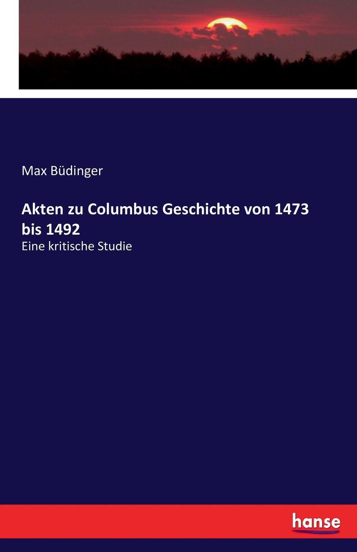 Max Büdinger Akten zu Columbus Geschichte von 1473 bis 1492
