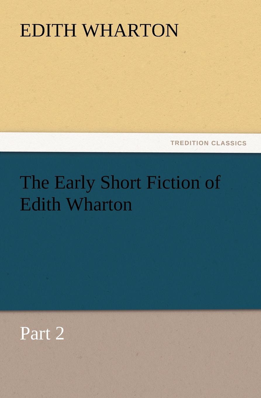 Edith Wharton The Early Short Fiction of Edith Wharton
