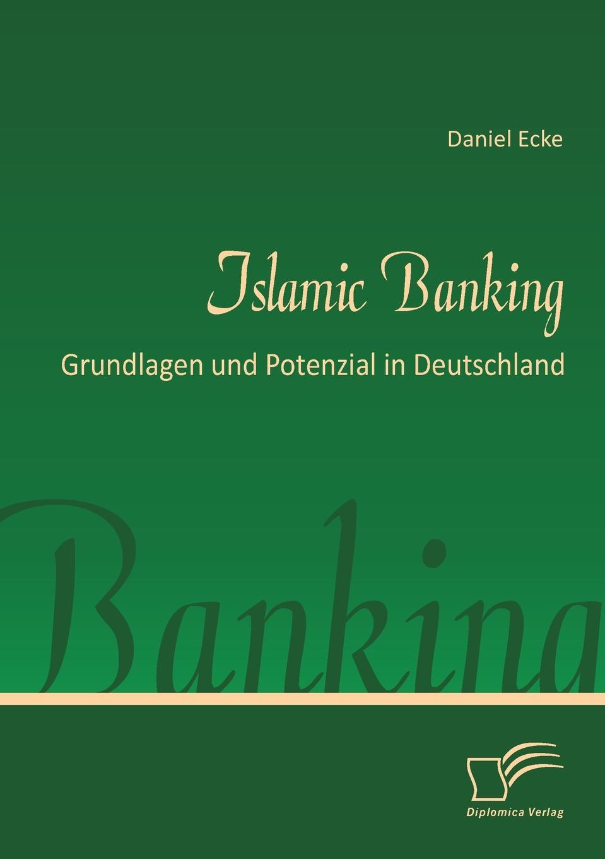 Daniel Ecke Islamic Banking. Grundlagen und Potenzial in Deutschland islamic ethics