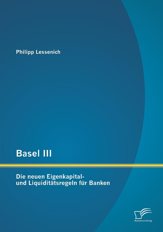 Basel III. Die Neuen Eigenkapital- Und Liquiditatsregeln Fur Banken Basel III zielt darauf ab, die Finanzwelt stabiler zu machen. Nach...