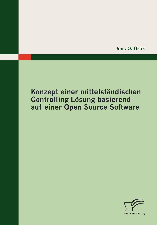 Jens O. Orlik Konzept einer mittelstandischen Controlling Losung basierend auf einer Open Source Software katharina stockmann das open source konzept in der bildenden kunst zwischen versprochener offnung und versteckter herrschaft