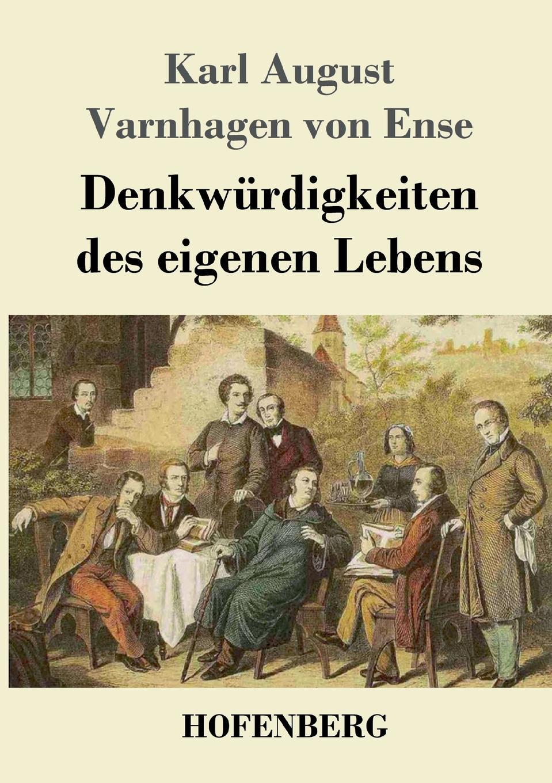 Karl August Varnhagen von Ense Denkwurdigkeiten des eigenen Lebens karl august varnhagen von ense biographische portraits aus den nachlass varnhagen s von ense