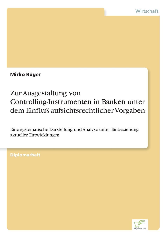 Zur Ausgestaltung von Controlling-Instrumenten in Banken unter dem Einfluss aufsichtsrechtlicher Vorgaben Inhaltsangabe:Gang der Untersuchung:Ziel der Arbeit ist...