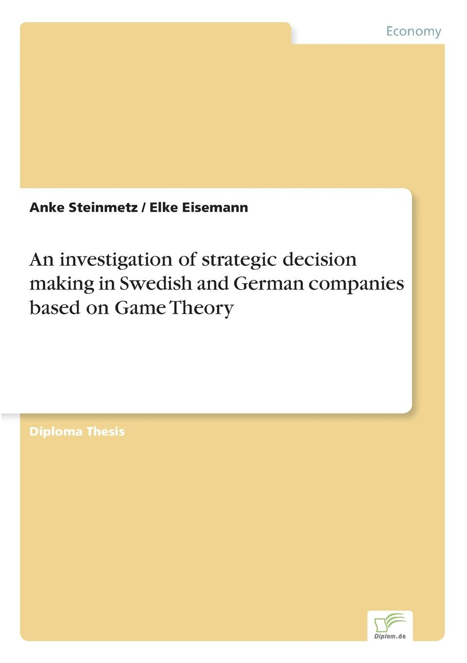 Anke Steinmetz, Elke Eisemann An investigation of strategic decision making in Swedish and German companies based on Game Theory цена и фото