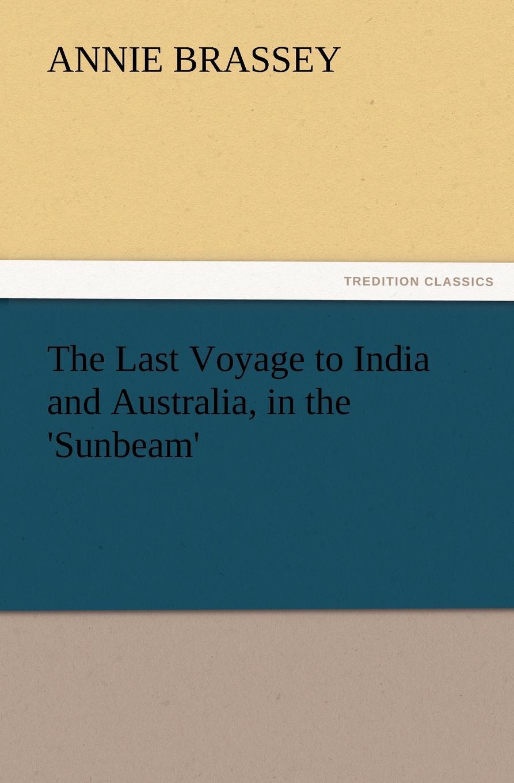 лучшая цена Annie Brassey The Last Voyage to India and Australia, in the .Sunbeam.