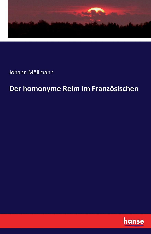 Johann Möllmann Der homonyme Reim im Franzosischen