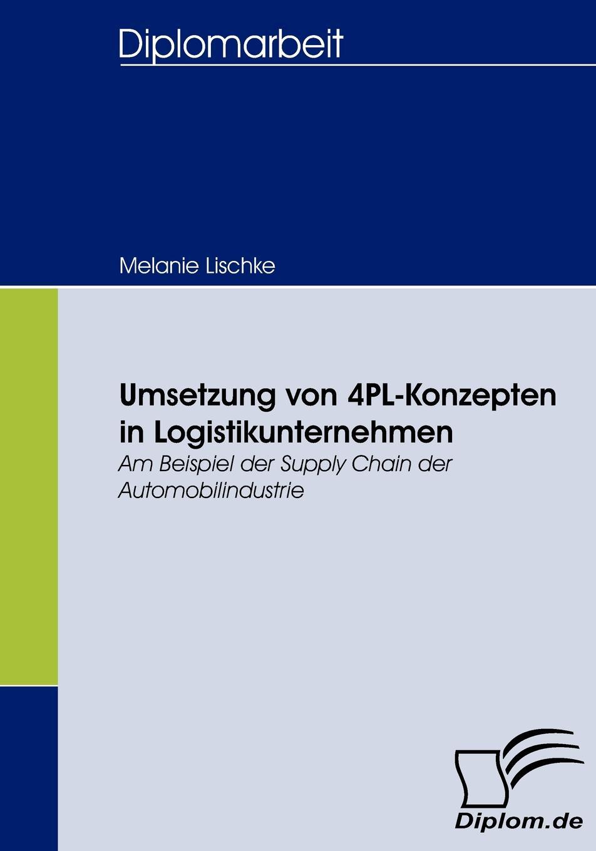 Melanie Lischke Umsetzung von 4PL-Konzepten in Logistikunternehmen valeria heins anreizgestaltung in einem transport und logistikunternehmen erhebungen zur mitarbeitermotivation