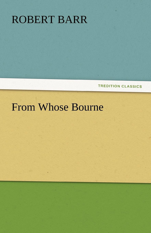 Robert Barr From Whose Bourne недорго, оригинальная цена