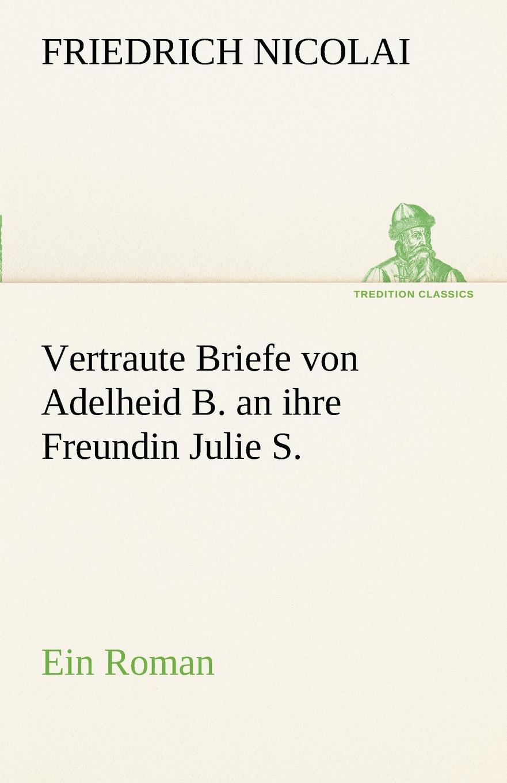 Friedrich Nicolai Vertraute Briefe Von Adelheid B. an Ihre Freundin Julie S.
