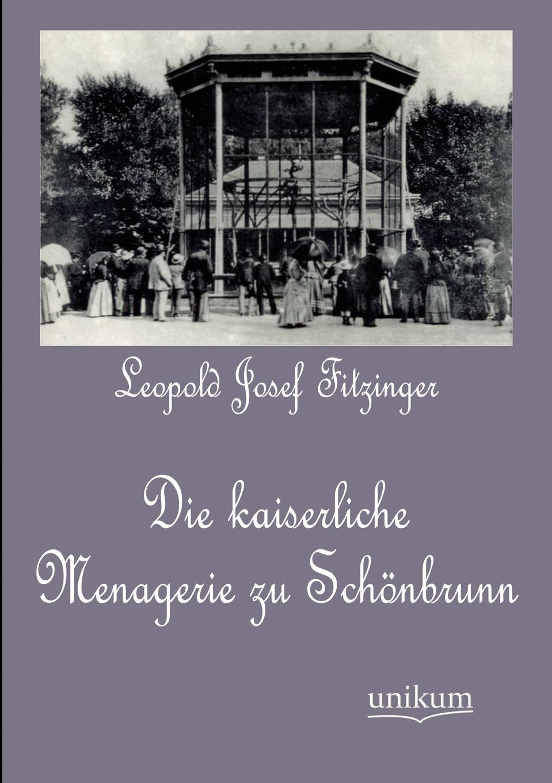 Leopold Josef Fitzinger Die kaiserliche Menagerie zu Schonbrunn leopold joseph fitzinger mathias wretschko bilderatlas zur wissenschaftlich popularen naturgeschichte der wirbeltiere