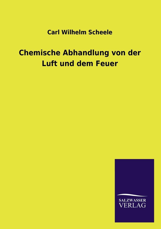 Carl Wilhelm Scheele Chemische Abhandlung von der Luft und dem Feuer walter klopffer verhalten und abbau von umweltchemikalien physikalisch chemische grundlagen