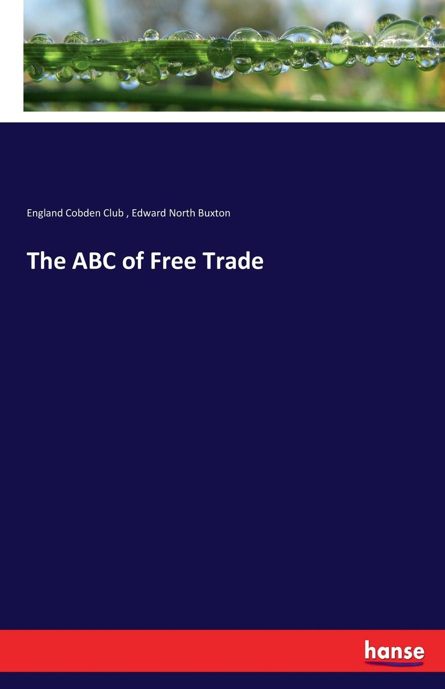 England Cobden Club, Edward North Buxton The ABC of Free Trade janet richardson abc of complementary medicine