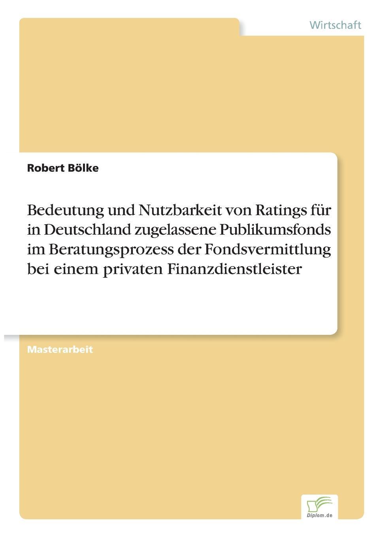 Robert Bölke Bedeutung und Nutzbarkeit von Ratings fur in Deutschland zugelassene Publikumsfonds im Beratungsprozess der Fondsvermittlung bei einem privaten Finanzdienstleister lisa von wachter das elektroauto ein zukunftsmodell fur jeden in deutschland
