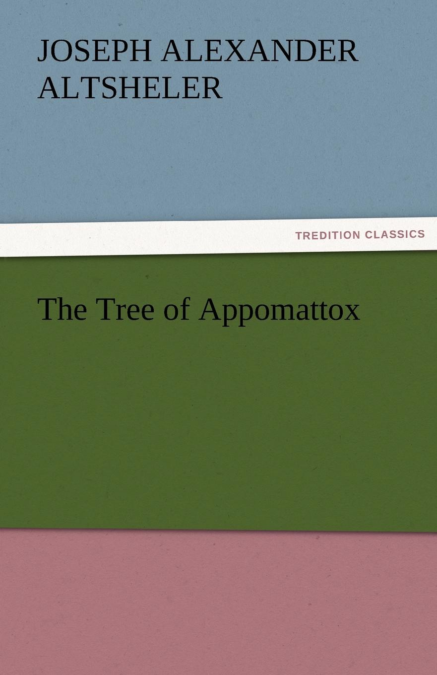 Joseph A. (Joseph Alexander) Altsheler The Tree of Appomattox