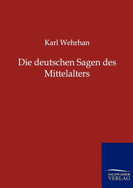 Karl Wehrhan Die deutschen Sagen des Mittelalters rudolf peiper die profane komodie des mittelalters