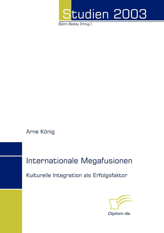 Arne König Internationale Megafusionen stefan molkentin kundenabwanderungen bei ubernahmen und fusionen