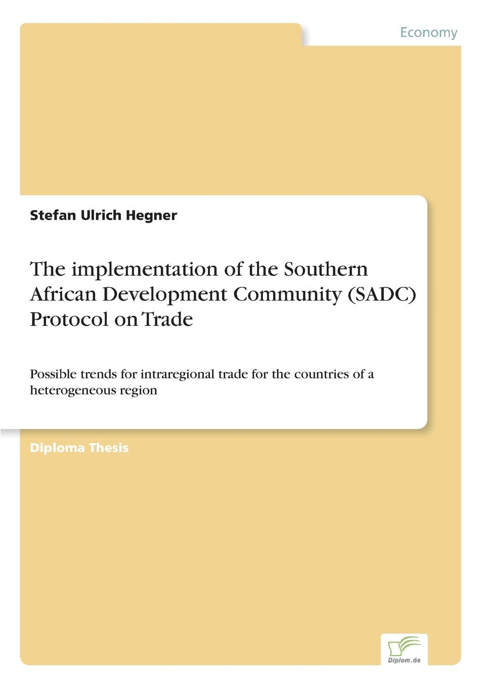 Stefan Ulrich Hegner The implementation of the Southern African Development Community (SADC) Protocol on Trade недорго, оригинальная цена