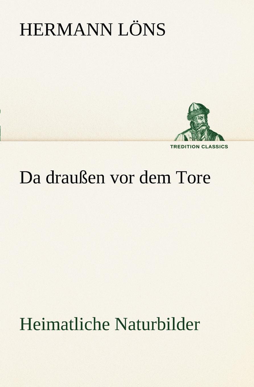 Hermann L. Ns, Hermann Lons Da Draussen VOR Dem Tore - Heimatliche Naturbilder thomas lindwurm zu w borcherts draussen vor der tur