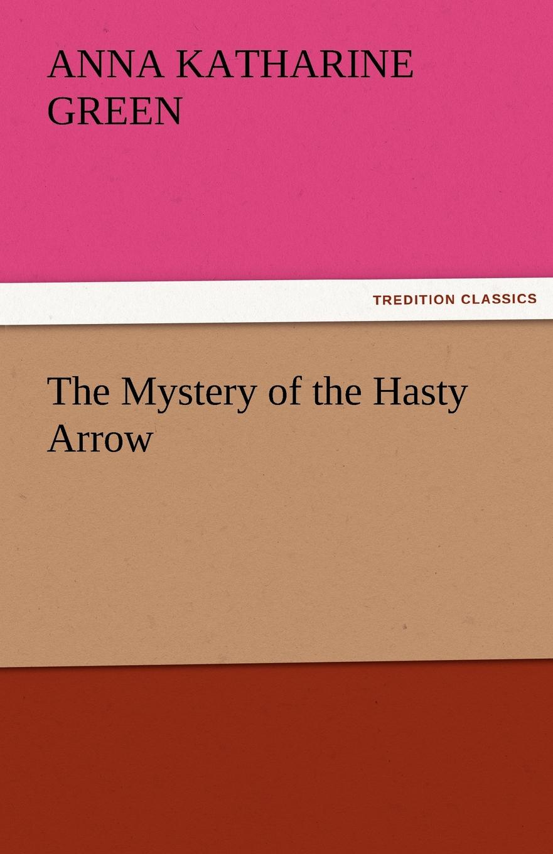 лучшая цена Anna Katharine Green The Mystery of the Hasty Arrow