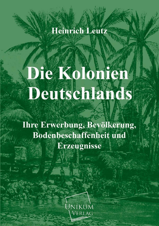 Heinrich Leutz Die Kolonien Deutschlands heinrich leutz die kolonien deutschlands