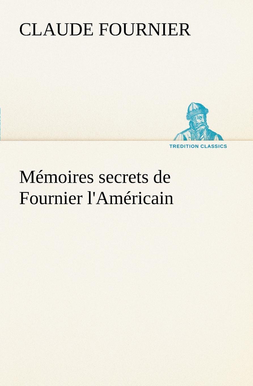 Claude Fournier Memoires secrets de Fournier l.Americain henri fournier traite de la typographie classic reprint