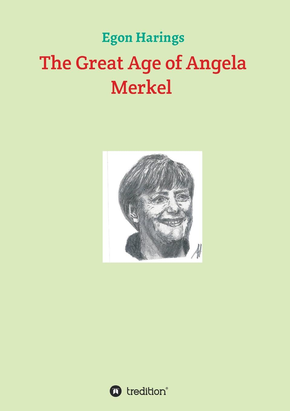 Egon Harings The Great Age of Angela Merkel transition in crisis