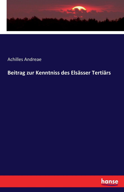 Achilles Andreae Beitrag zur Kenntniss des Elsasser Tertiars hermann strebel beitrag zur kenntniss der fauna