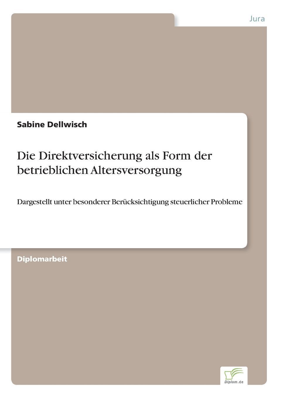 Sabine Dellwisch Die Direktversicherung als Form der betrieblichen Altersversorgung
