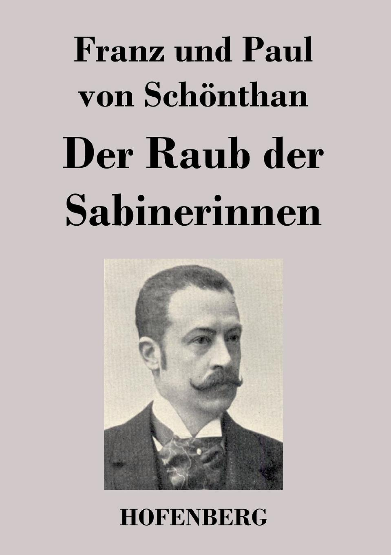 Franz und Paul von Schönthan Der Raub der Sabinerinnen gustav von berneck der erste raub an deutschland