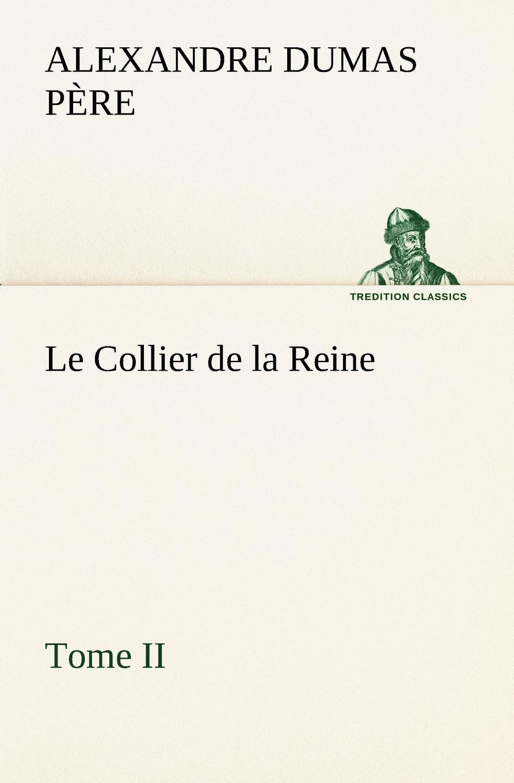 Alexandre Dumas père Le Collier de la Reine, Tome II александр дюма le collier de la reine tome i