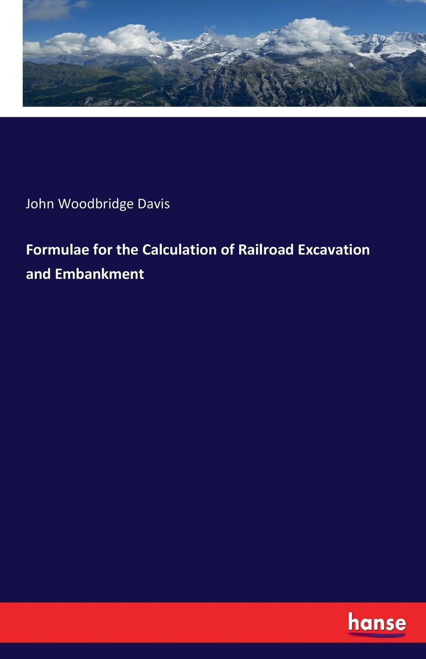 John Woodbridge Davis Formulae for the Calculation of Railroad Excavation and Embankment handbook of the exhibition of napier relics and of books instruments and devices for facilitating calculation