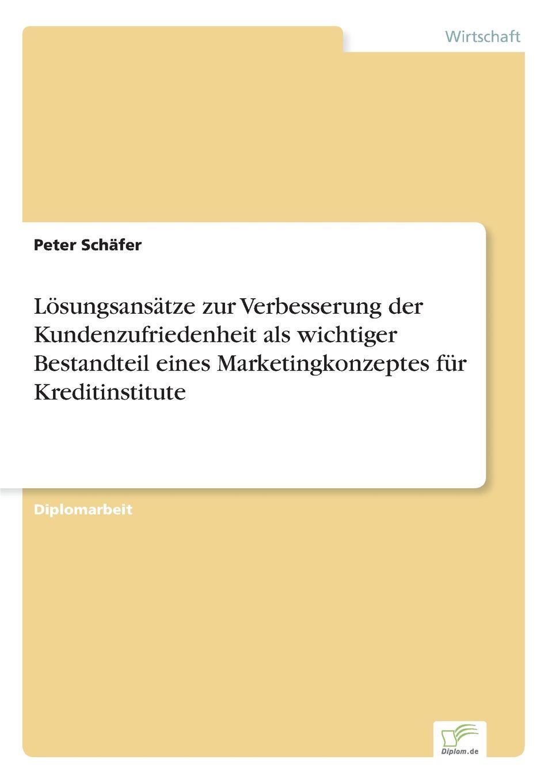 Peter Schäfer Losungsansatze zur Verbesserung der Kundenzufriedenheit als wichtiger Bestandteil eines Marketingkonzeptes fur Kreditinstitute fabian seyffarth situation und losungsansatze zur einzelhandelsversorgung peripher landlicher raume