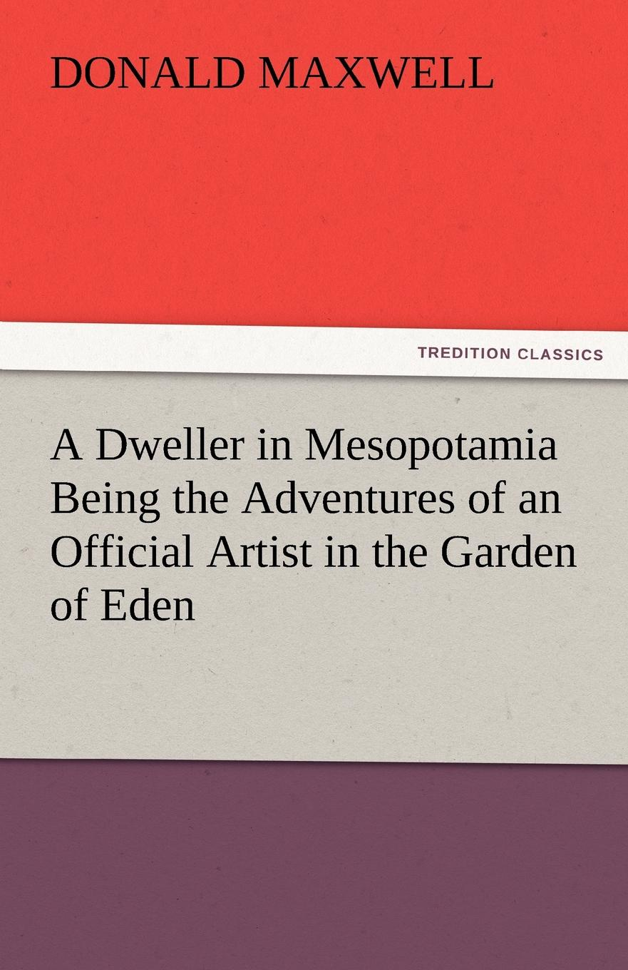 Donald Maxwell A Dweller in Mesopotamia Being the Adventures of an Official Artist in the Garden of Eden get me out a history of childbirth from the garden of eden to the sperm bank