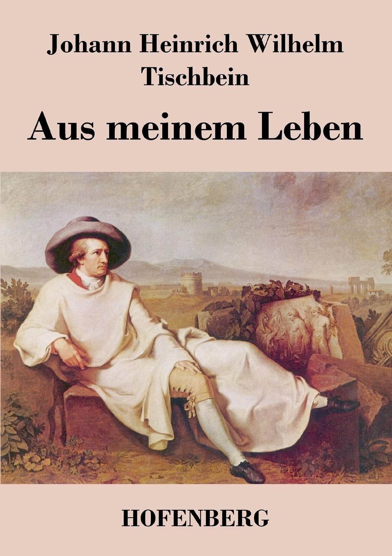 Johann Heinrich Wilhelm Tischbein Aus meinem Leben graf johann heinrich bernstorff deutschland und amerika