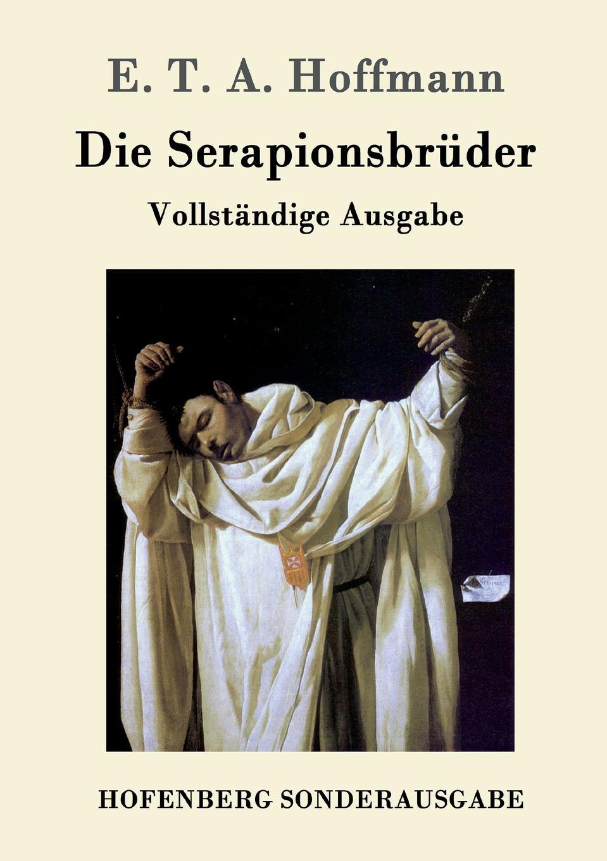 E. T. A. Hoffmann Die Serapionsbruder