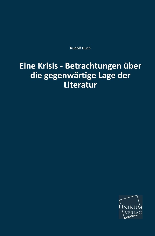 Rudolf Huch Eine Krisis - Betrachtungen Uber Die Gegenwartige Lage Der Literatur недорого