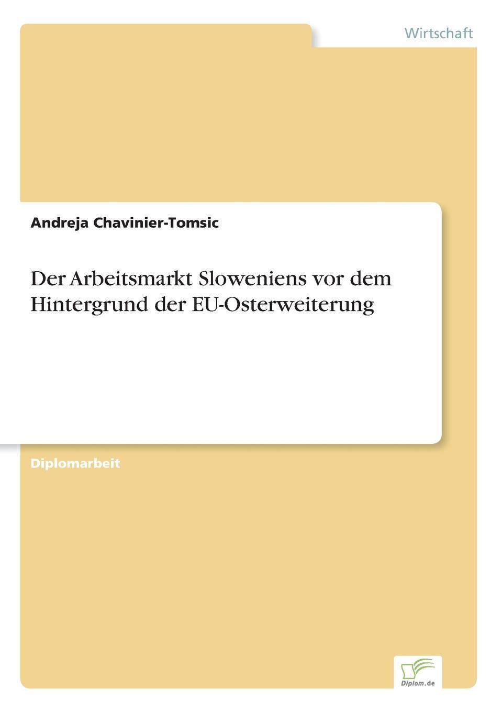 Andreja Chavinier-Tomsic Der Arbeitsmarkt Sloweniens vor dem Hintergrund der EU-Osterweiterung thorsten holzmayr schrenk makrookonomische ansatze zur bekampfung der arbeitslosigkeit