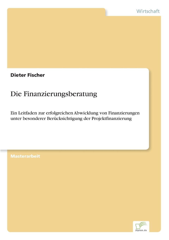 Die Finanzierungsberatung Inhaltsangabe:Einleitung:Die Position Vermgensberaters...