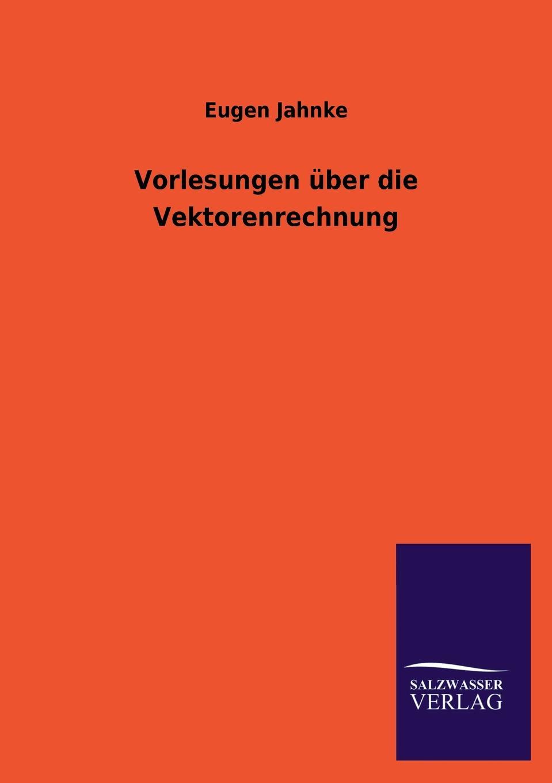 Eugen Jahnke Vorlesungen Uber Die Vektorenrechnung c f plattner vorlesungen uber allgemeine huttenkunde volume 2