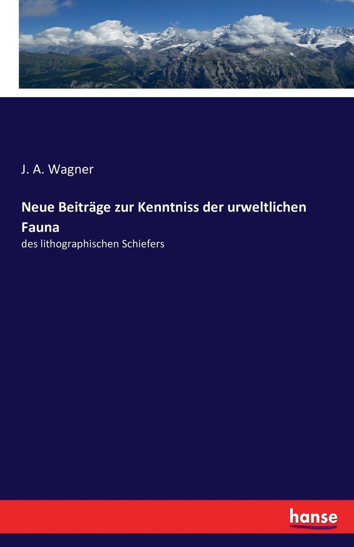 J. A. Wagner Neue Beitrage zur Kenntniss der urweltlichen Fauna walter busse beitrage zur kenntniss der morphologie und jahresperiode der weisstanne