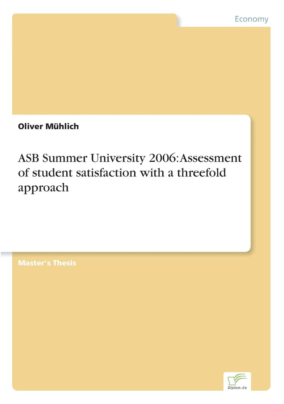 Oliver Mühlich ASB Summer University 2006. Assessment of student satisfaction with a threefold approach цена