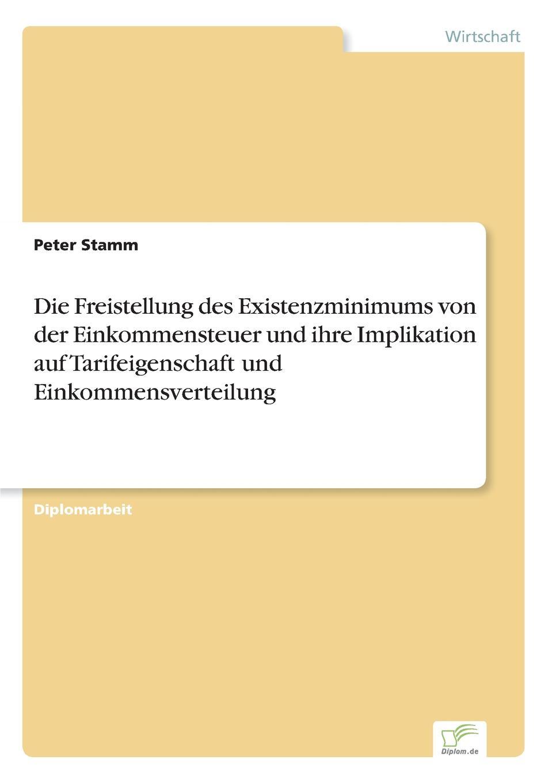 Die Freistellung des Existenzminimums von der Einkommensteuer und ihre Implikation auf Tarifeigenschaft und Einkommensverteilung Inhaltsangabe:Zusammenfassung:Schon sehr lange ist die Freistellung...