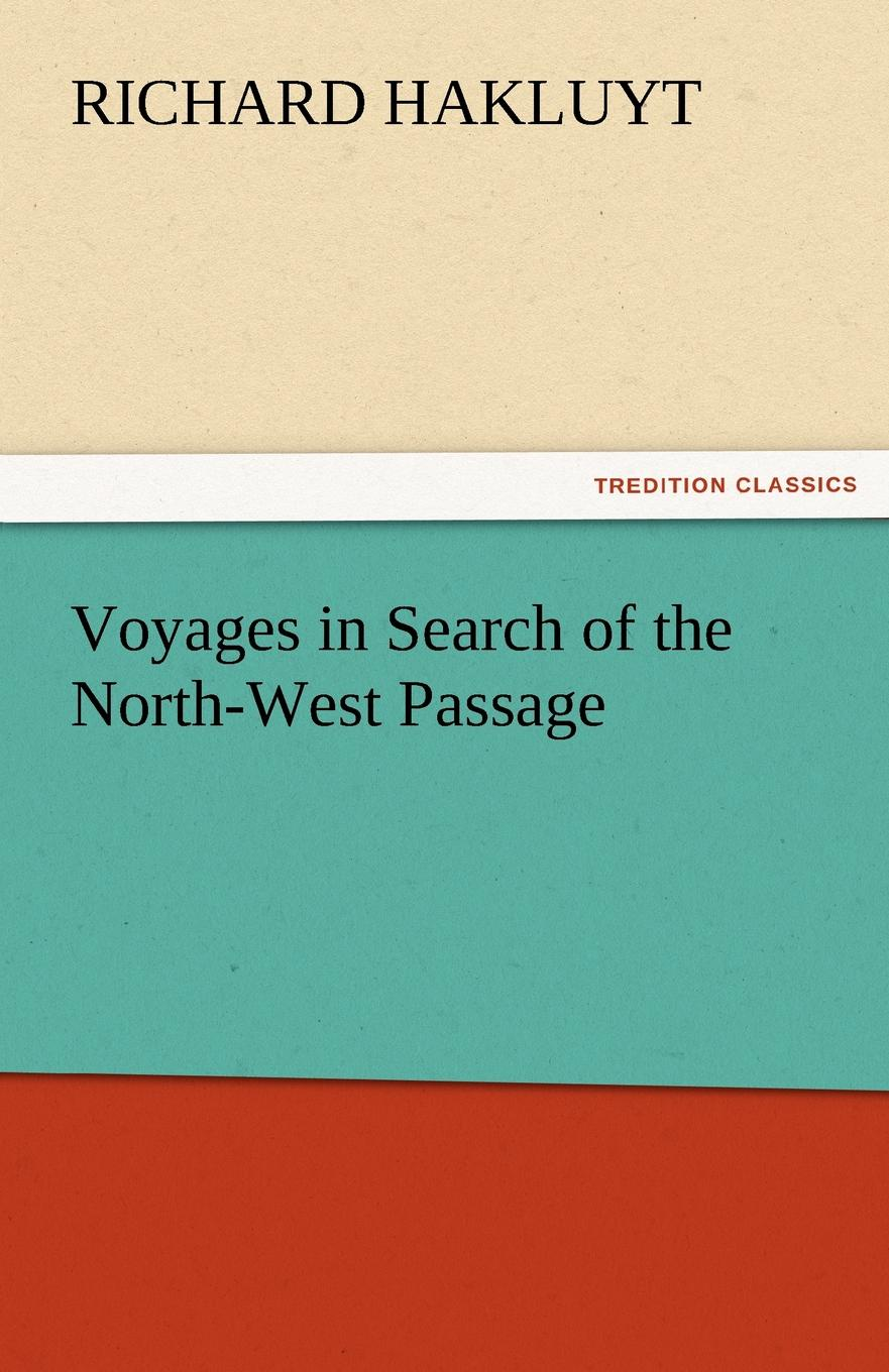 Richard Hakluyt Voyages in Search of the North-West Passage