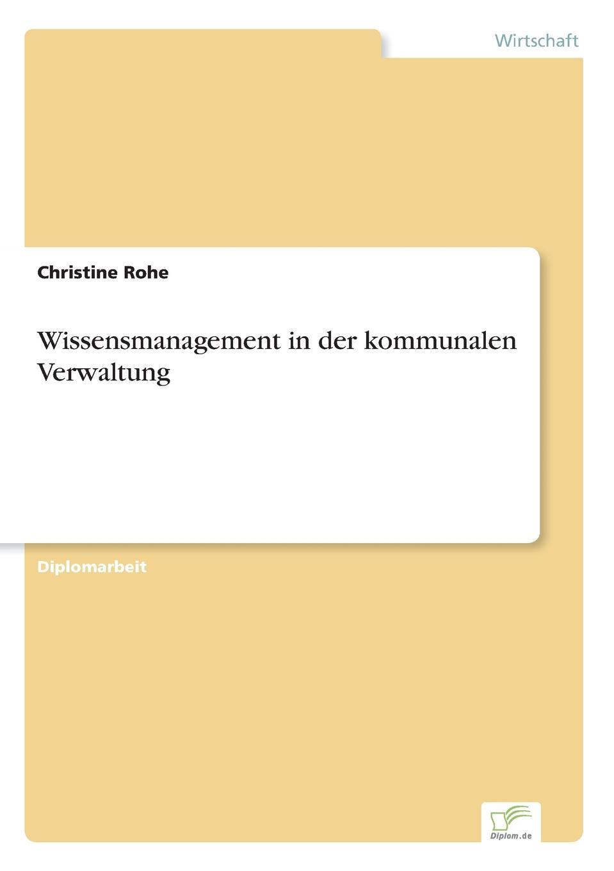 Christine Rohe Wissensmanagement in der kommunalen Verwaltung mandy linke wissensmanagement in der offentlichen verwaltung