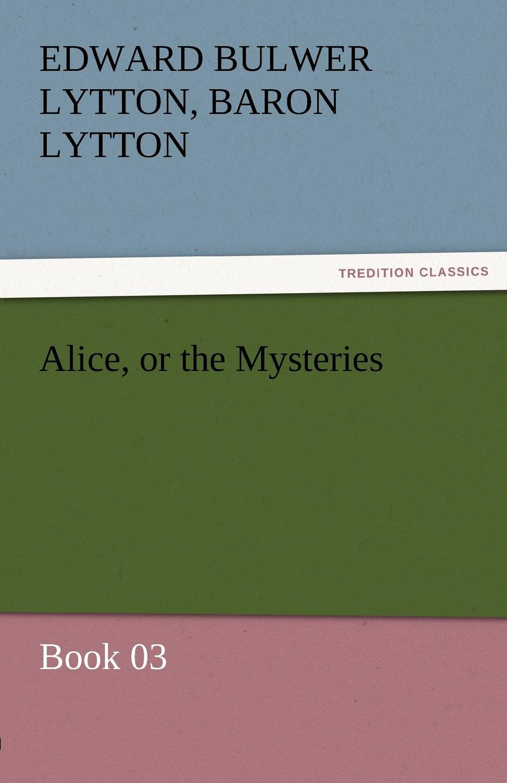 Edward Bulwer Lytton Lytton Alice, or the Mysteries - Book 03